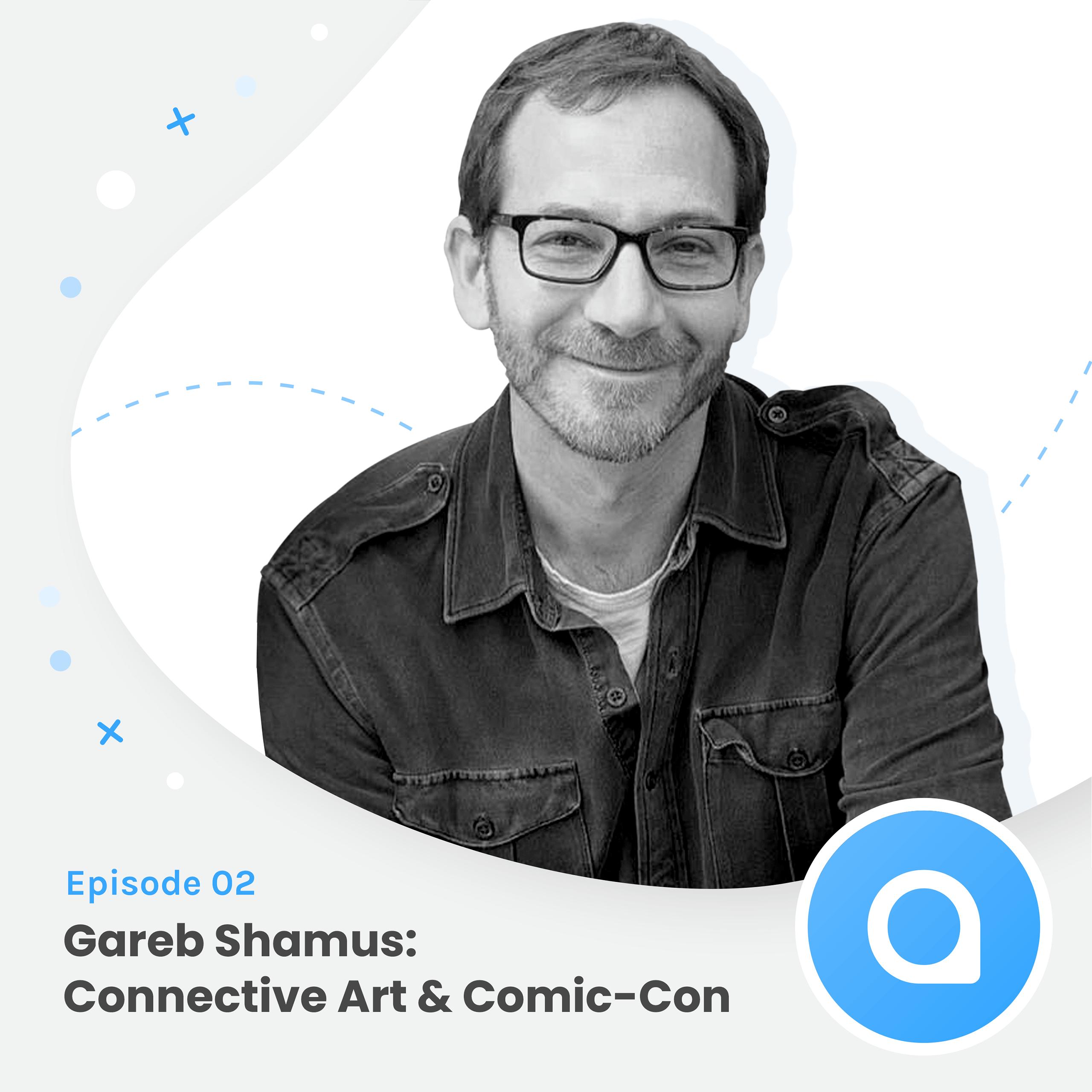 Gareb Shamus: Connective Art & Comic-Con