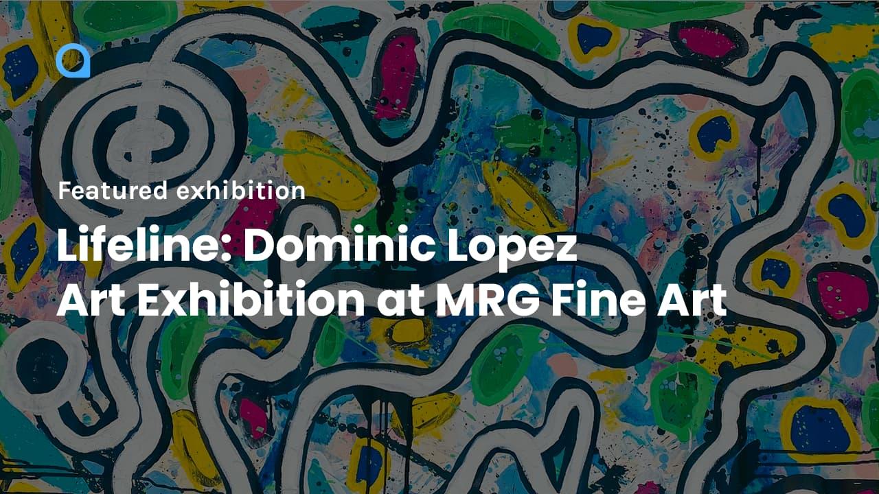 Lifeline: Dominic Lopez Art Exhibition at MRG Fine Art