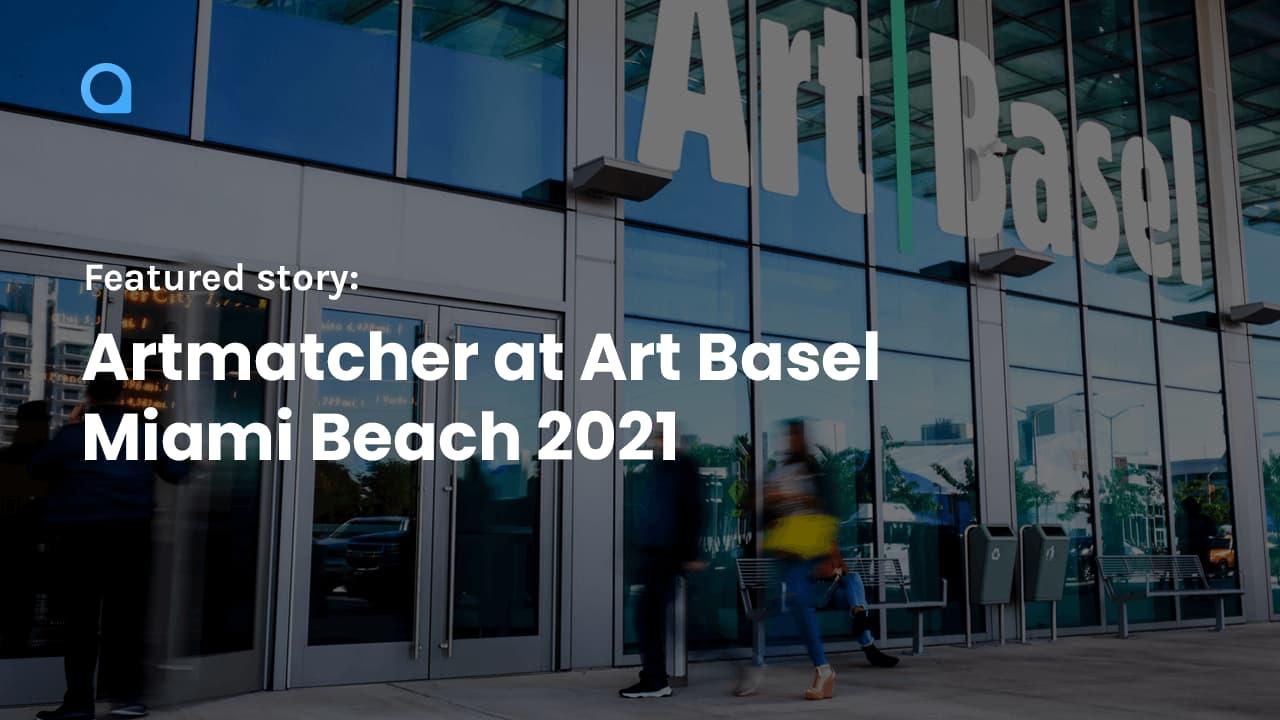 Artmatcher at Art Basel Miami Beach 2021