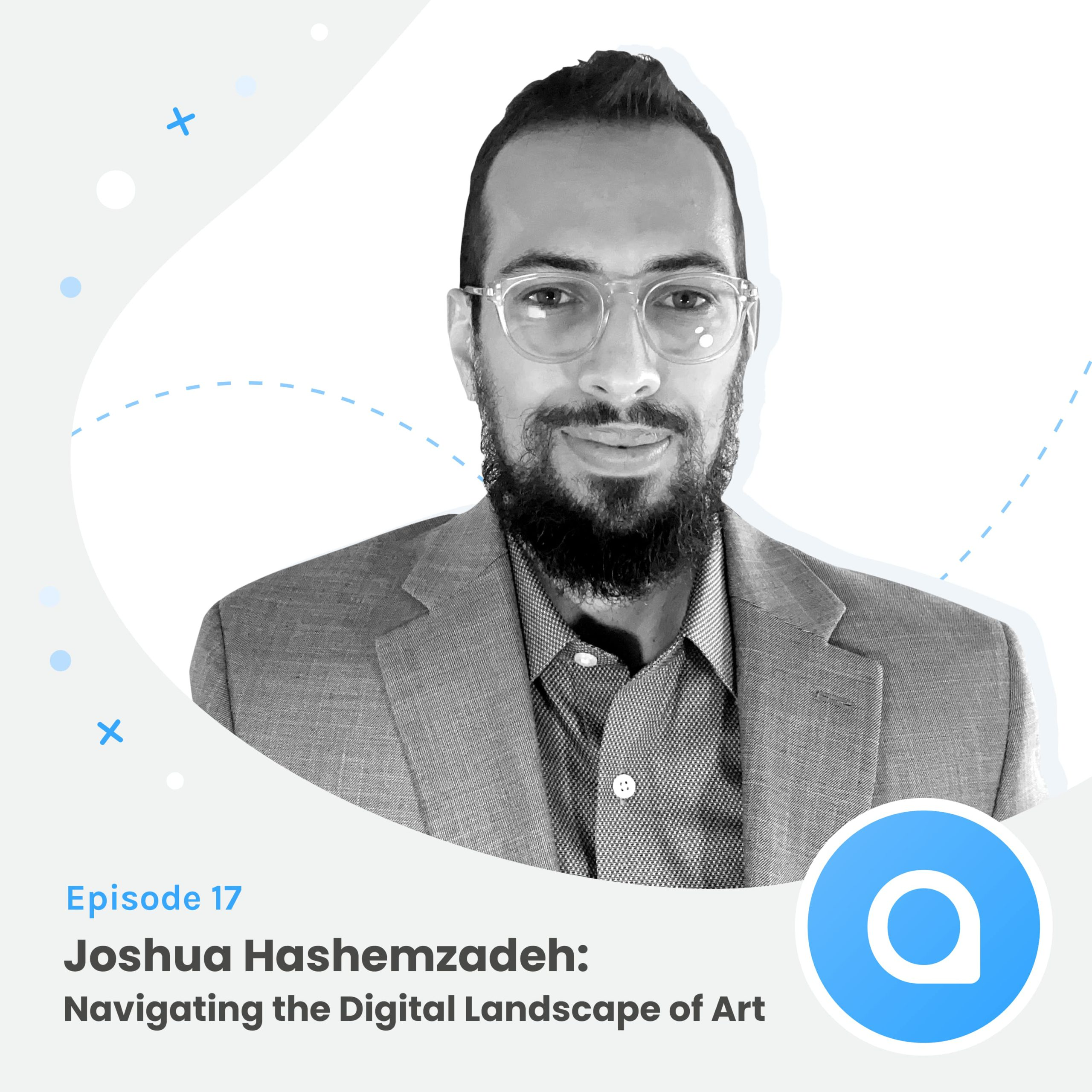 Joshua Hashemzadeh: Navigating the Digital Landscape of Art