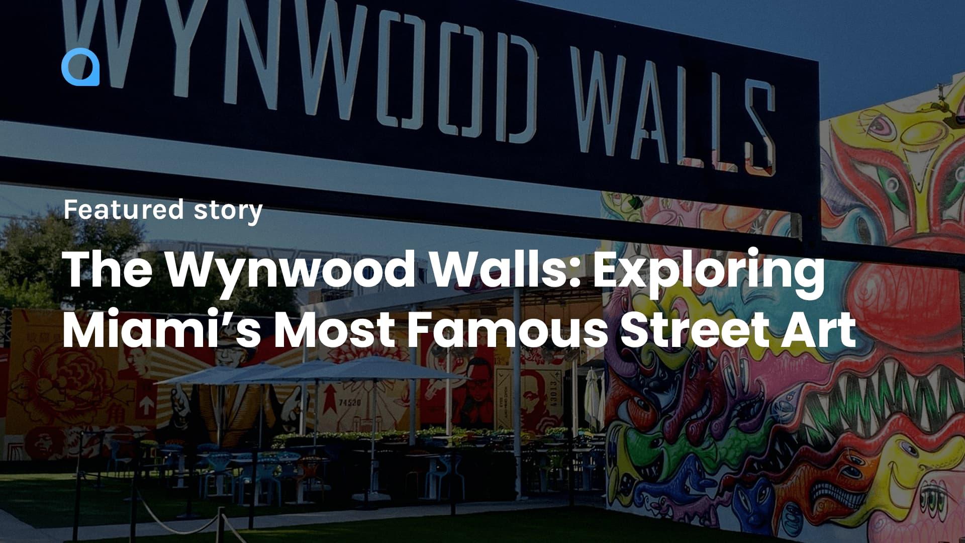 The Wynwood Walls: Exploring Miami's Most Famous Street Art